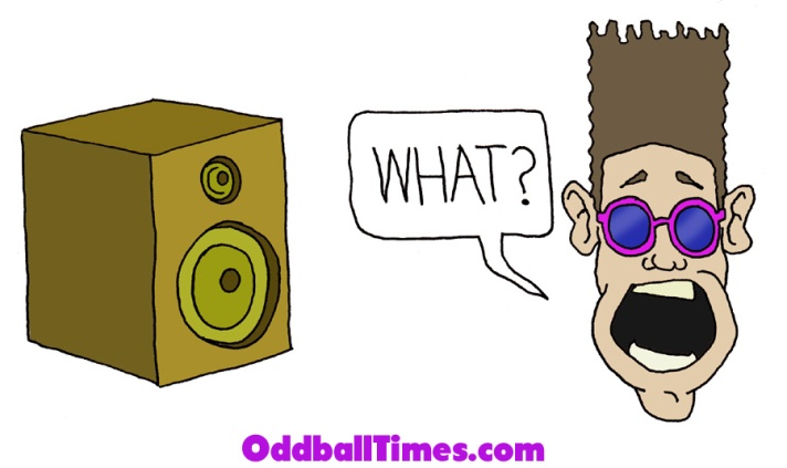 "A cartoon illustration of a man yelling ""What?"" at a speaker. By Oddball Times"