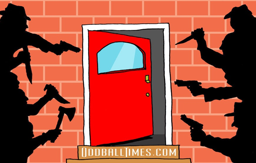 A cartoon of an open front door with burglars, rapists and murderers waiting outside. By Oddball Times