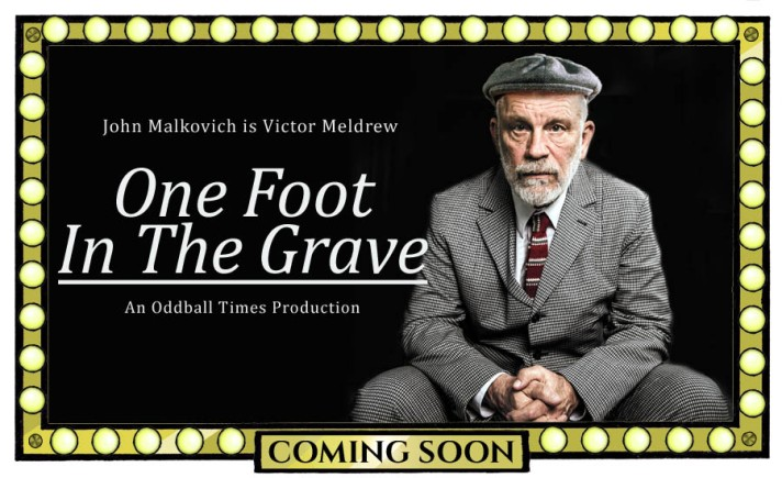 A poster for a One Foot In The Grave reboot starring John Malkovich by Oddball Times
